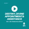 Destiny, Divine Appointment & Assitance - Rev. Dr. Francis Olonade