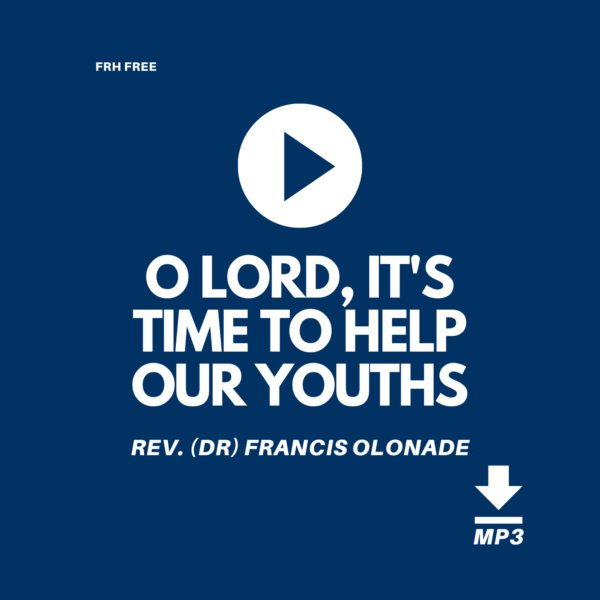 FRHFREE1-O-LORD-ITS-TIME-TO-HELP-OUR-YOUTHS-REV-DR-FRANCIS-OLONADE-JILFI-FULL-REDEMPTION