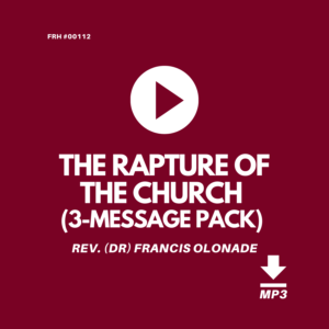 FRH00112-THE-RAPTURE-OF-THE-CHURCH-3-MESSAGE-PACK-REV-DR-FRANCIS-OLONADE-JILFI-FULL-REDEMPTION