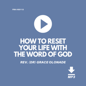 HOW-TO-RESET-YOUR-LIFE-WITH-THE-WORD-OF-GOD-REV-DR-GRACE-OLONADE-JILFI-FULL-REDEMPTION
